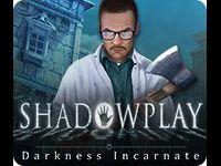 Shadowplay: Darkness Incarnate