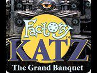 Factory Katz: The Grand Banquet