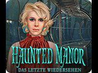 Haunted Manor: Das letzte Wiedersehen